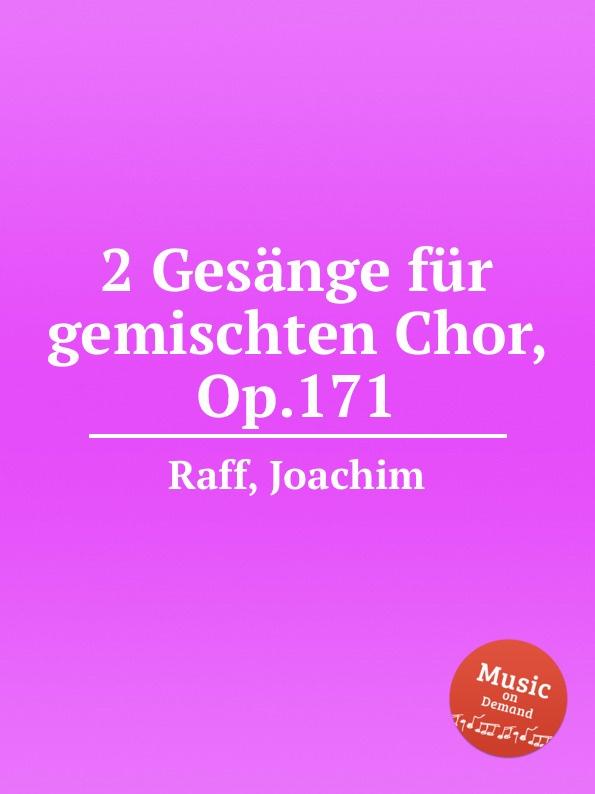 J. Raff 2 Gesange fur gemischten Chor, Op.171 j raff valse impromptu a la tyrolienne woo 28