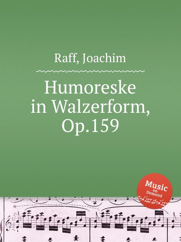 J. Raff Humoreske in Walzerform, Op.159 j raff 4 galop caprices op 5