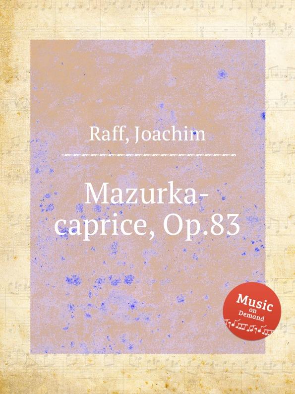 J. Raff Mazurka-caprice, Op.83 j raff dans la nacelle reverie barcarolle op 93