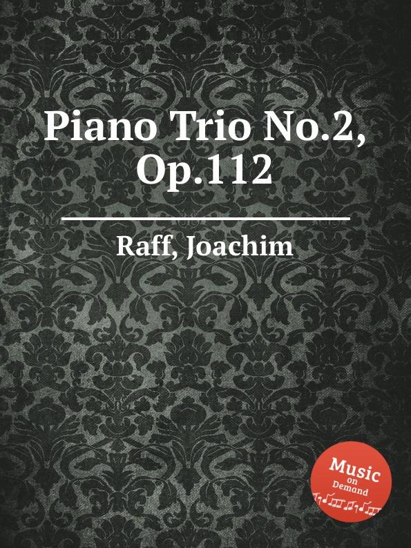 цена J. Raff Piano Trio No.2, Op.112 онлайн в 2017 году
