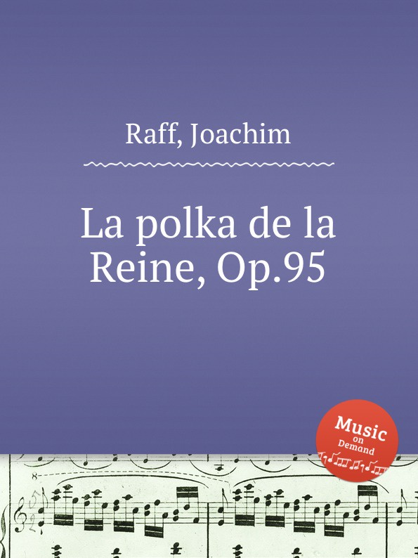 J. Raff La polka de la Reine, Op.95 j raff dans la nacelle reverie barcarolle op 93