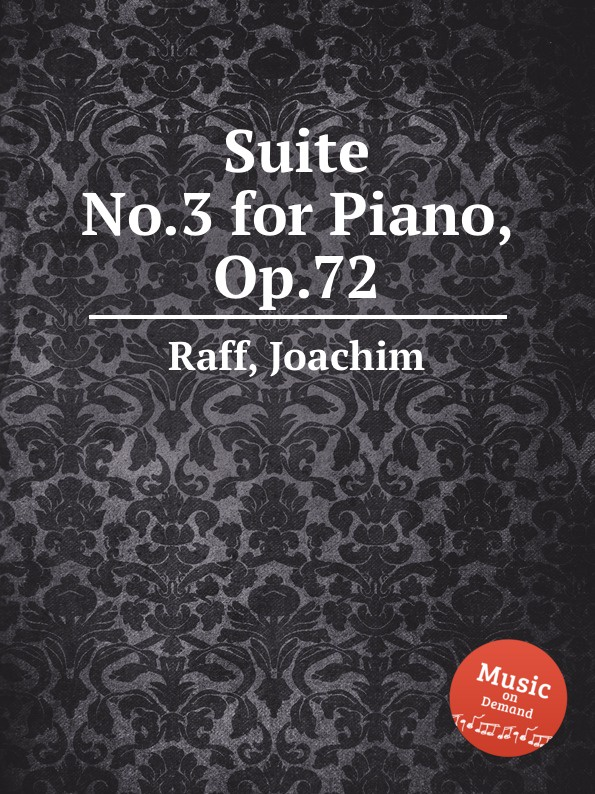 J. Raff Suite No.3 for Piano, Op.72 j raff suite no 1 for orchestra op 101