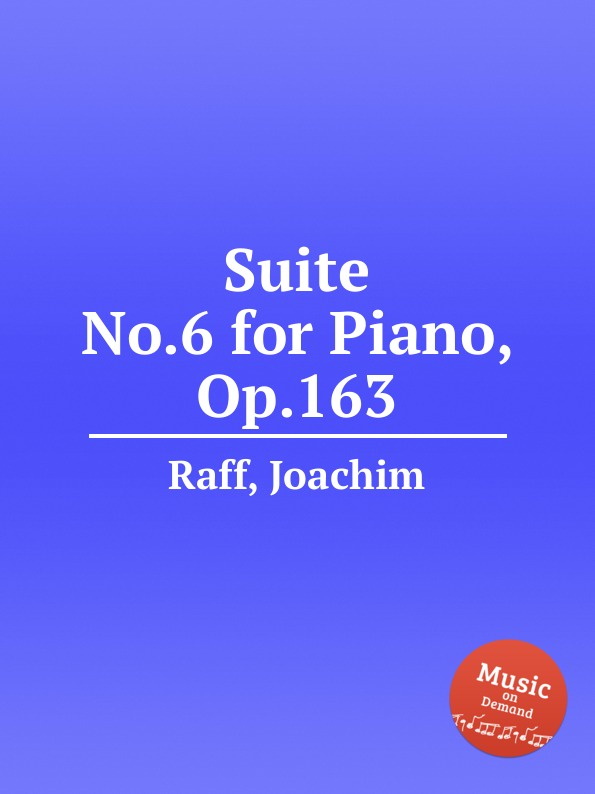 J. Raff Suite No.6 for Piano, Op.163 j raff suite no 1 for orchestra op 101