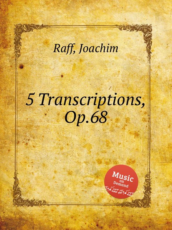 J. Raff 5 Transcriptions, Op.68 j raff dans la nacelle reverie barcarolle op 93