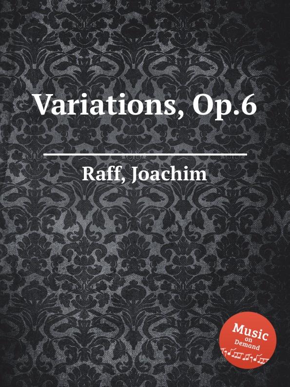 J. Raff Variations, Op.6 j raff valse impromptu a la tyrolienne woo 28