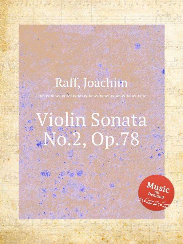 цена J. Raff Violin Sonata No.2, Op.78 онлайн в 2017 году