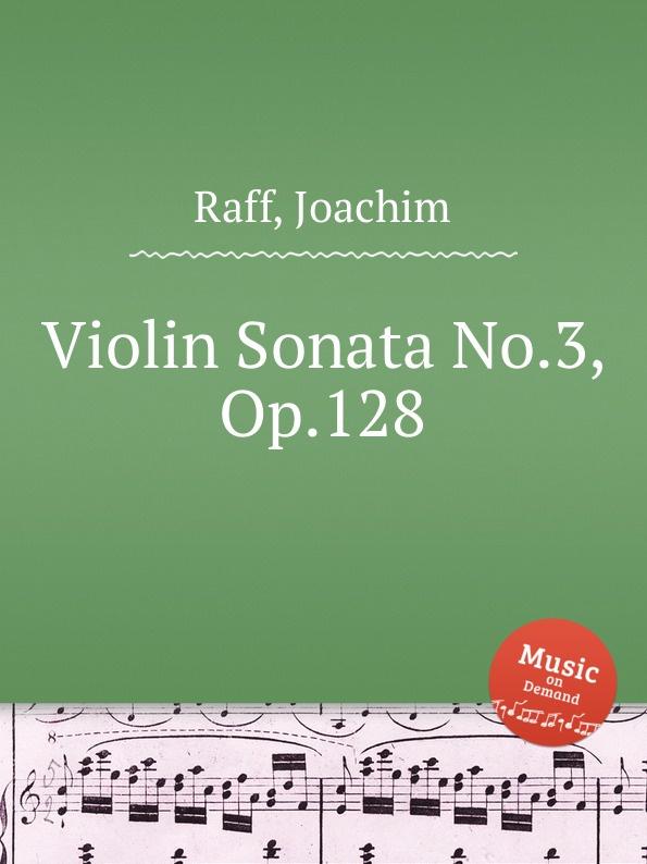 цена J. Raff Violin Sonata No.3, Op.128 онлайн в 2017 году