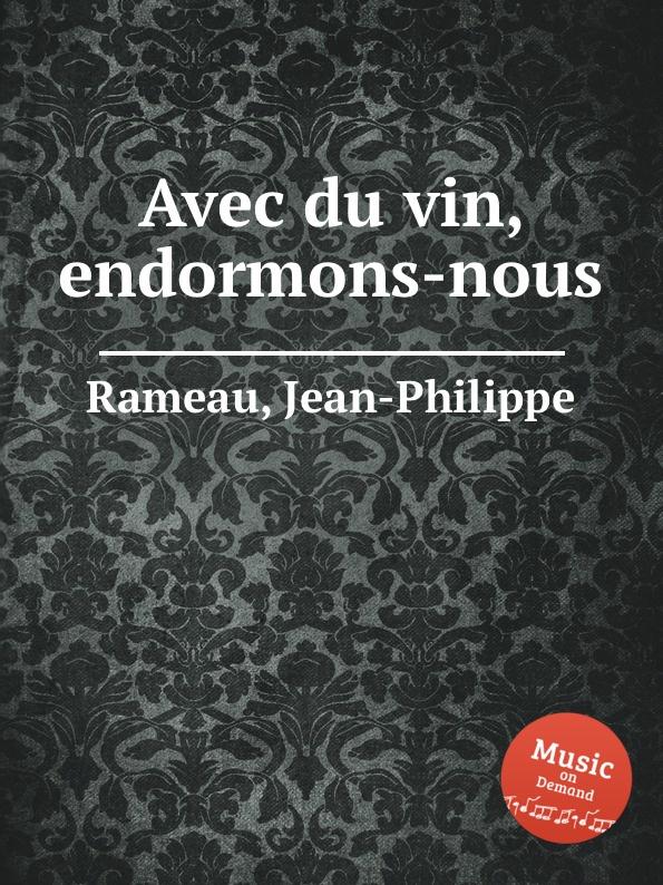 J. Rameau Avec du vin, endormons-nous j rameau orphee