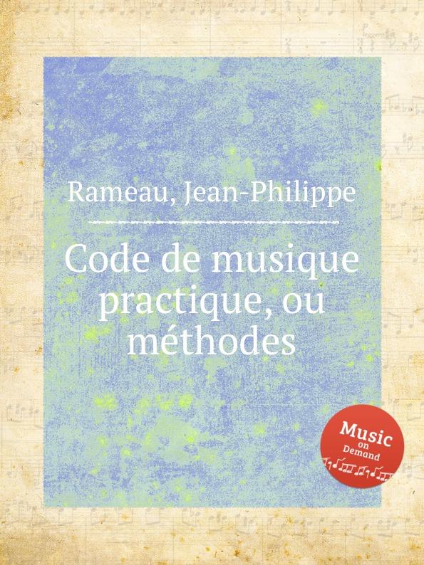 J. Rameau Code de musique practique, ou methodes j rameau orphee