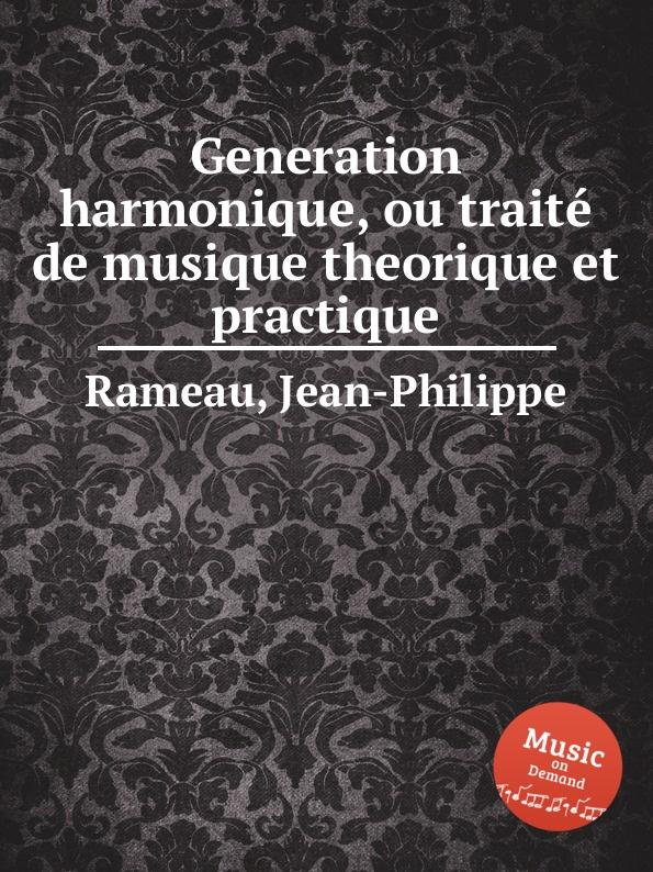 J. Rameau Generation harmonique, ou traite de musique theorique et practique j rameau orphee