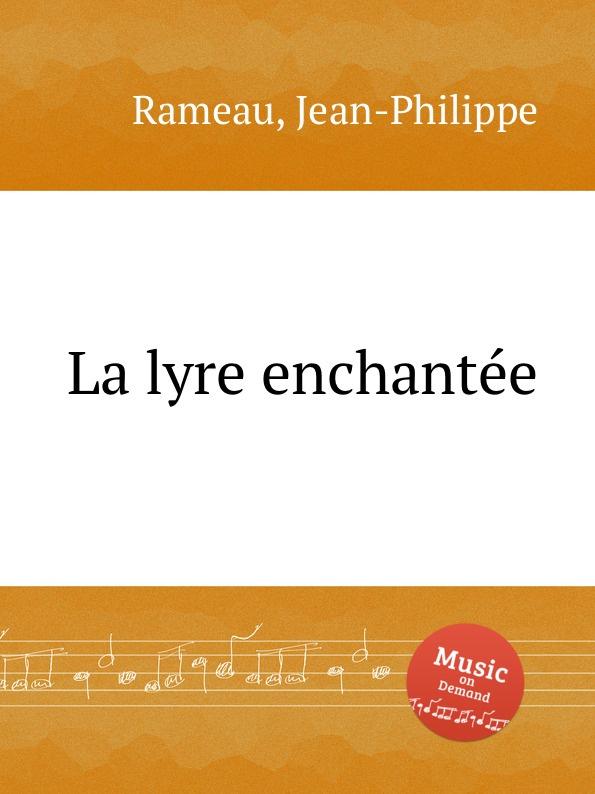 J. Rameau La lyre enchantee