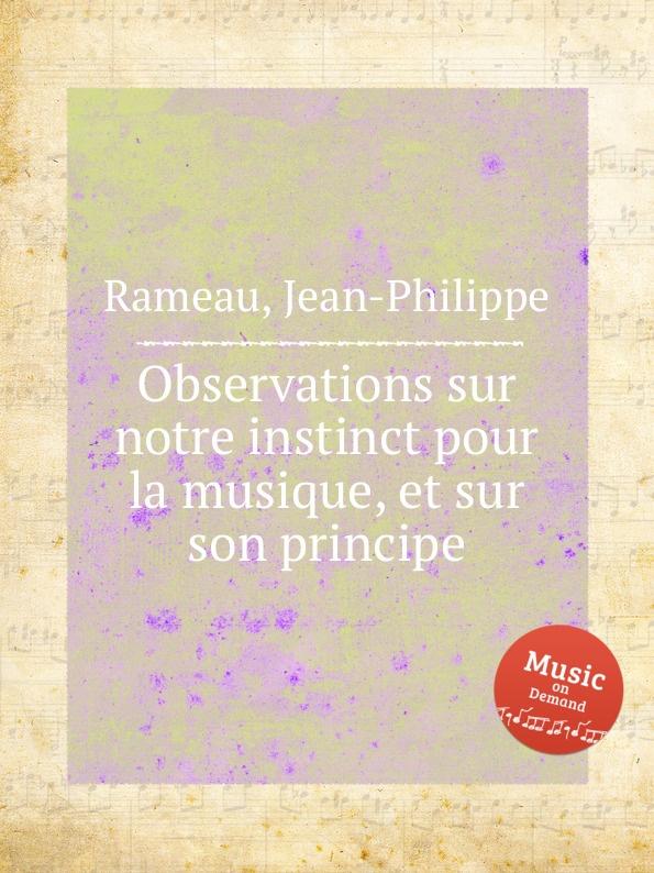 J. Rameau Observations sur notre instinct pour la musique, et sur son principe j rameau orphee