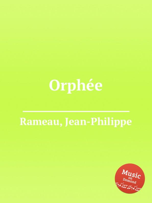 J. Rameau Orphee j rameau orphee