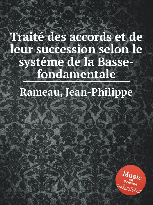 J. Rameau Traite des accords et de leur succession selon le systeme de la Basse-fondamentale j rameau orphee