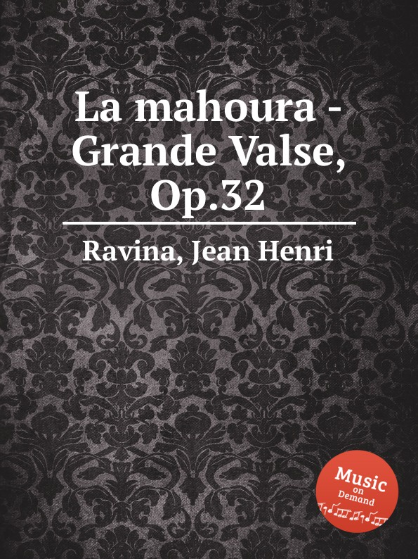 J.H. Ravina La mahoura - Grande Valse, Op.32 j raff valse impromptu a la tyrolienne woo 28