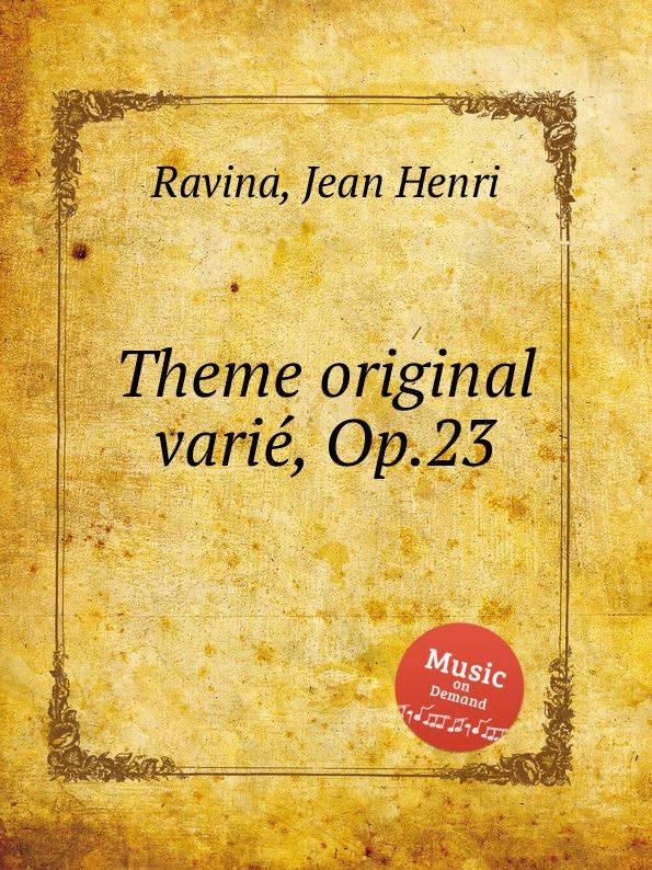 J.H. Ravina Theme original varie, Op.23 c chaminade theme varie op 89