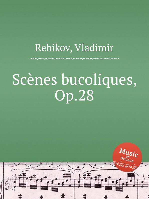 V. Rebikov Scеnes bucoliques, Op.28 цена и фото
