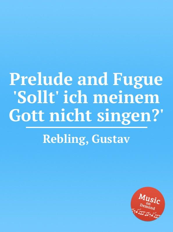 G. Rebling Prelude and Fugue .Sollt. ich meinem Gott nicht singen.. g rebling prelude and fugue sollt ich meinem gott nicht singen