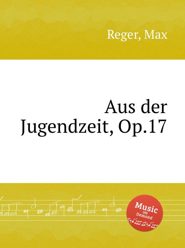 M. Reger Aus der Jugendzeit, Op.17 недорого
