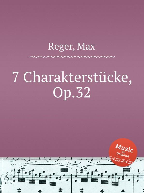 M. Reger 7 Charakterstucke, Op.32 недорого