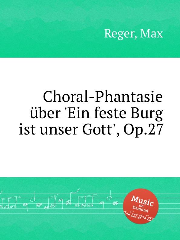 M. Reger Choral-Phantasie uber .Ein feste Burg ist unser Gott., Op.27 m reger choral phantasie uber ein feste burg ist unser gott op 27