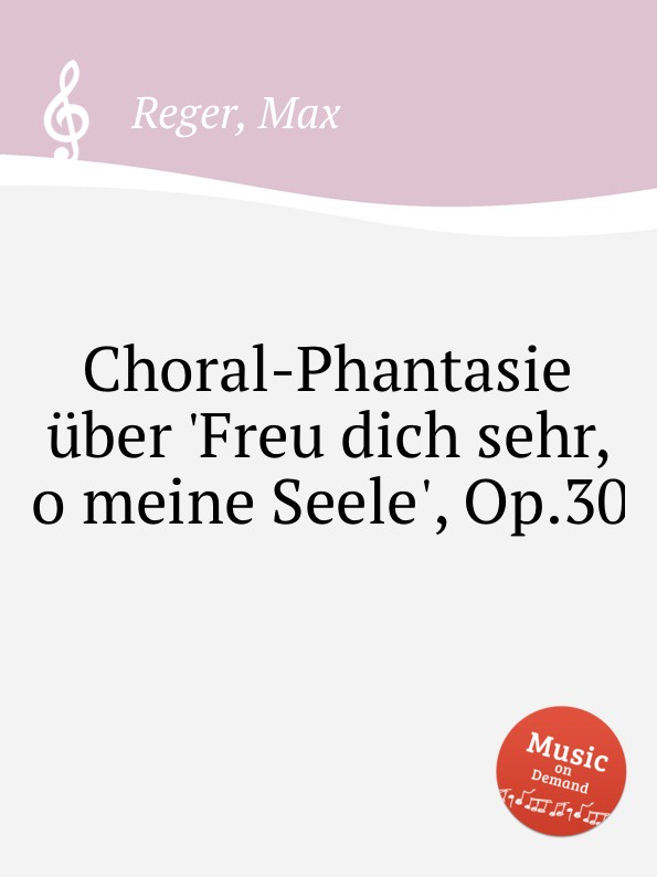 M. Reger Choral-Phantasie uber .Freu dich sehr, o meine Seele., Op.30 m reger choral phantasie uber ein feste burg ist unser gott op 27