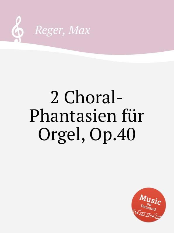 M. Reger 2 Choral-Phantasien fur Orgel, Op.40 m reger choral phantasie uber ein feste burg ist unser gott op 27
