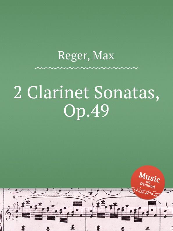 M. Reger 2 Clarinet Sonatas, Op.49 m reger 7 violin solo sonatas op 91