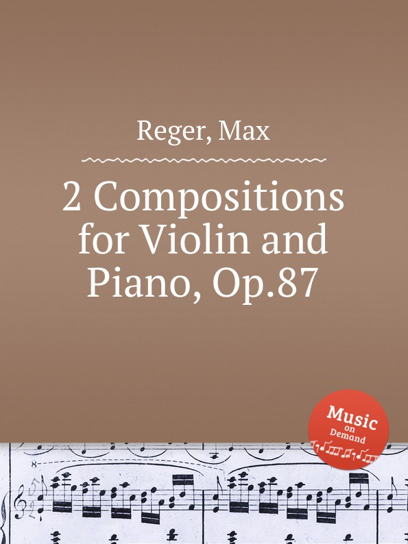 M. Reger 2 Compositions for Violin and Piano, Op.87