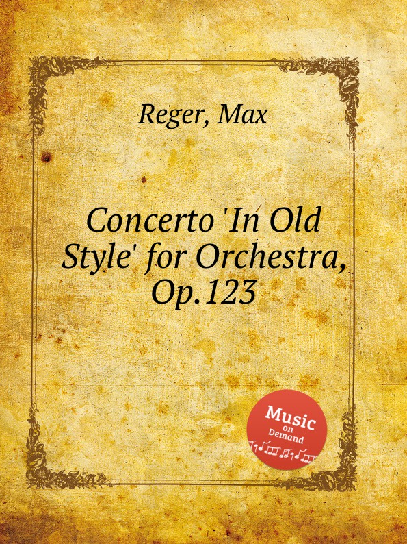 M. Reger Concerto .In Old Style. for Orchestra, Op.123 m reger 3 duos in old style for two violins op 131b