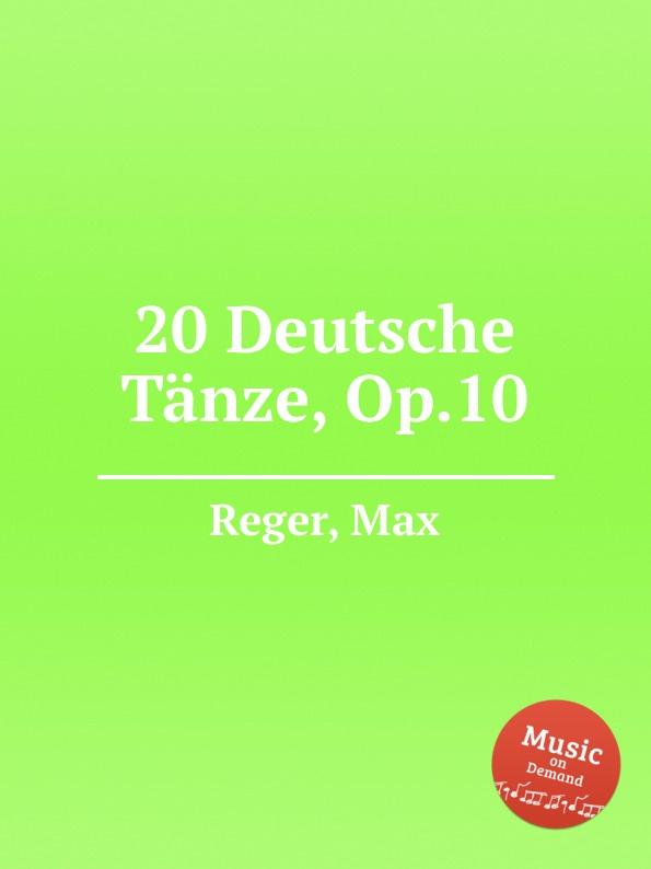M. Reger 20 Deutsche Tanze, Op.10 m reger 5 humoresques op 20