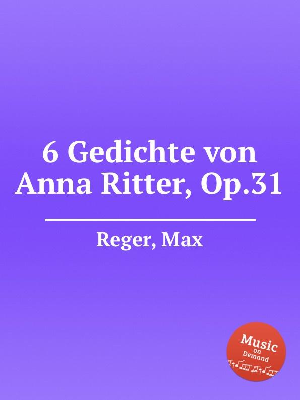 M. Reger 6 Gedichte von Anna Ritter, Op.31 m reger 3 songs for 4 part female choir op 111b