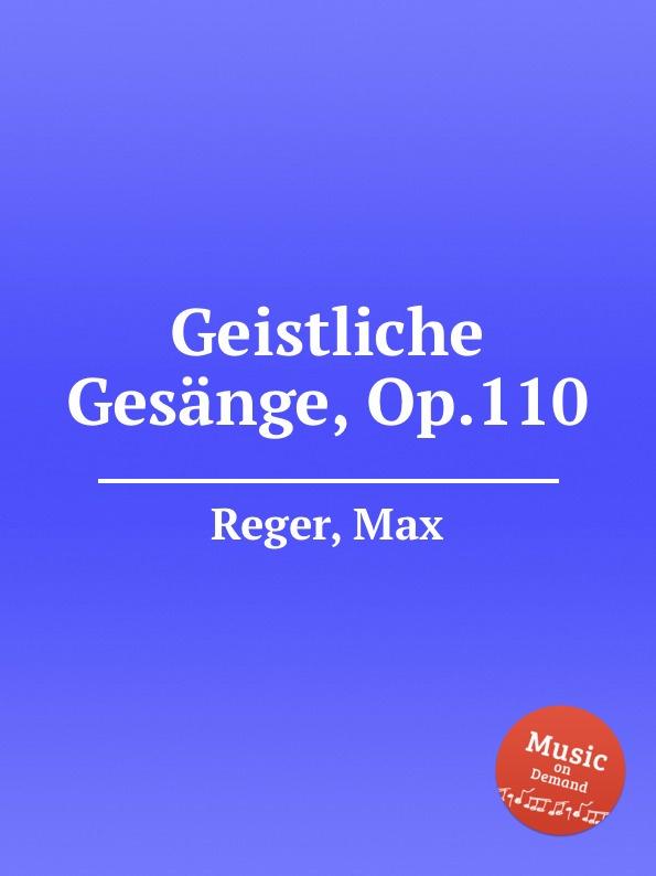 M. Reger Geistliche Gesange, Op.110 m reger 5 gesange op 98