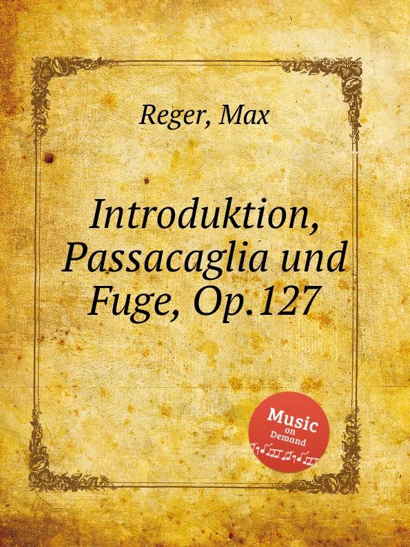 M. Reger Introduktion, Passacaglia und Fuge, Op.127 m reger 5 gesange op 98