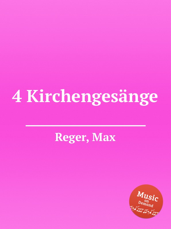 M. Reger 4 Kirchengesange