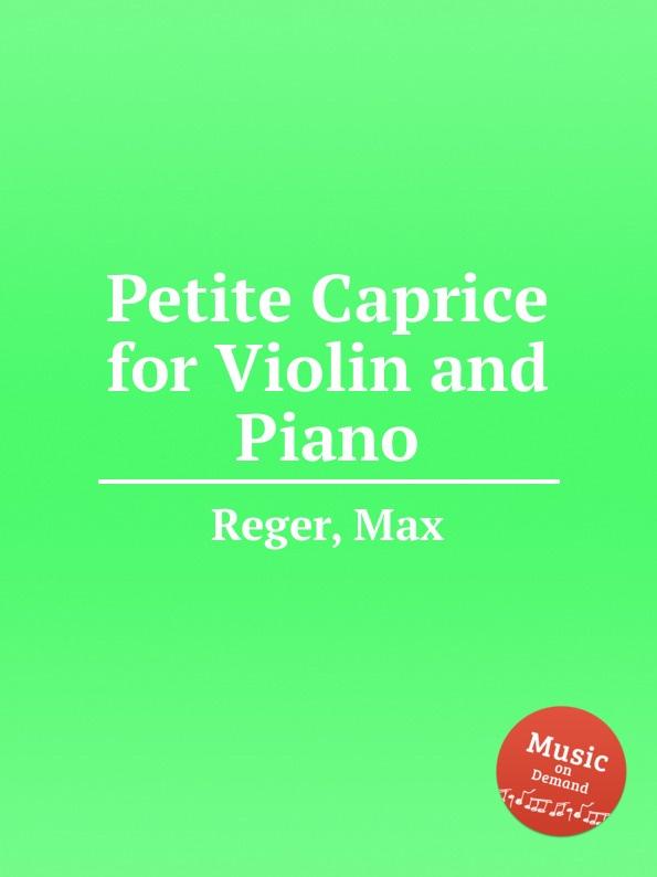цена M. Reger Petite Caprice for Violin and Piano в интернет-магазинах