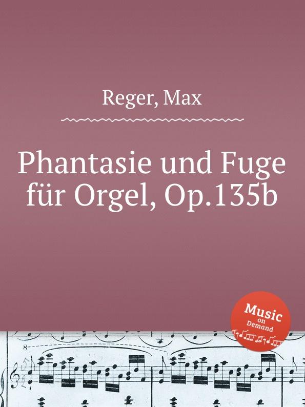 M. Reger Phantasie und Fuge fur Orgel, Op.135b m reger choral phantasie uber ein feste burg ist unser gott op 27