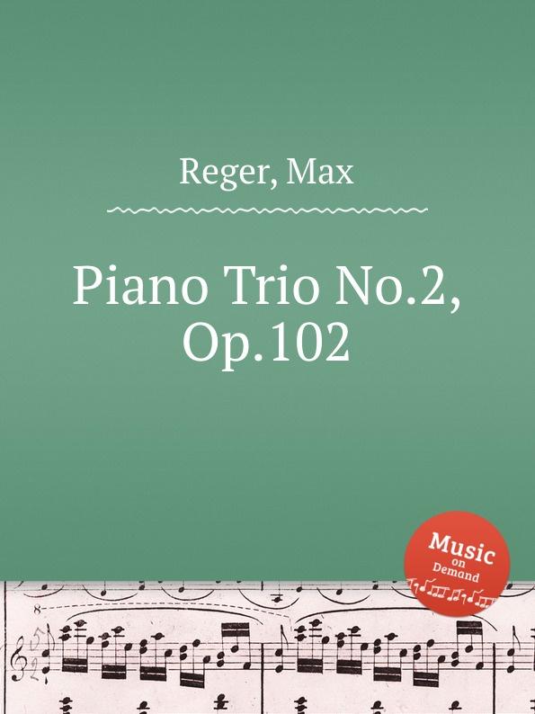 M. Reger Piano Trio No.2, Op.102