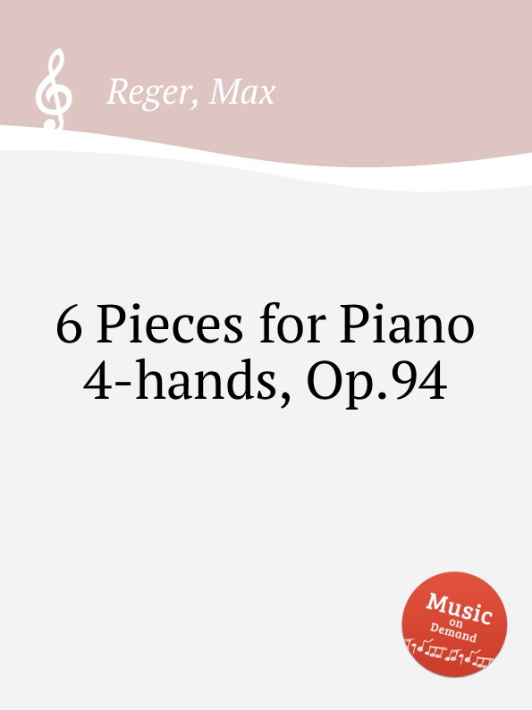 M. Reger 6 Pieces for Piano 4-hands, Op.94 m reger 4 special studies for the left hand alone