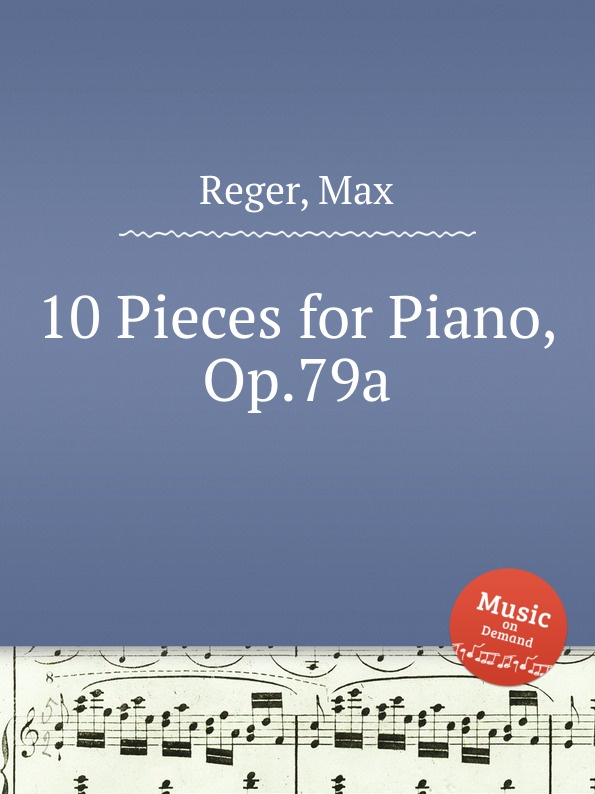 M. Reger 10 Pieces for Piano, Op.79a крыло 400 79a