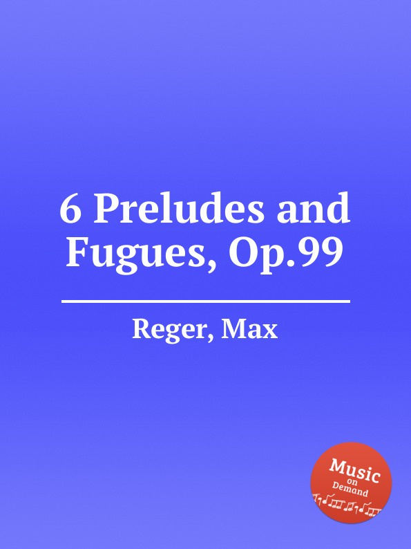 M. Reger 6 Preludes and Fugues, Op.99 m gulbins 36 short choral preludes op 16