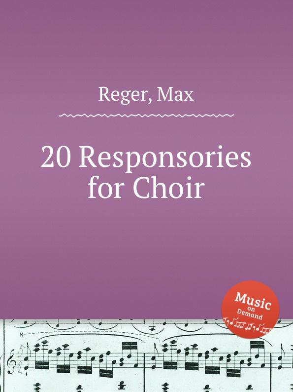 M. Reger 20 Responsories for Choir m reger 3 songs for 4 part female choir op 111b