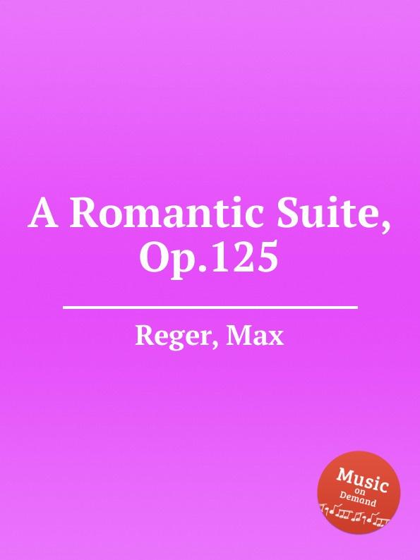 M. Reger A Romantic Suite, Op.125 m alejandre prada suite op 44