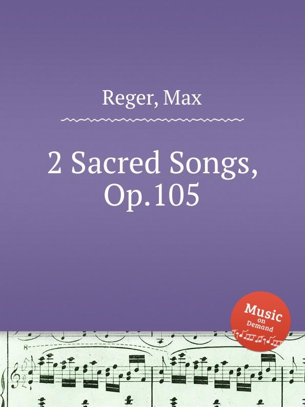 M. Reger 2 Sacred Songs, Op.105 m reger 3 songs for 4 part female choir op 111b