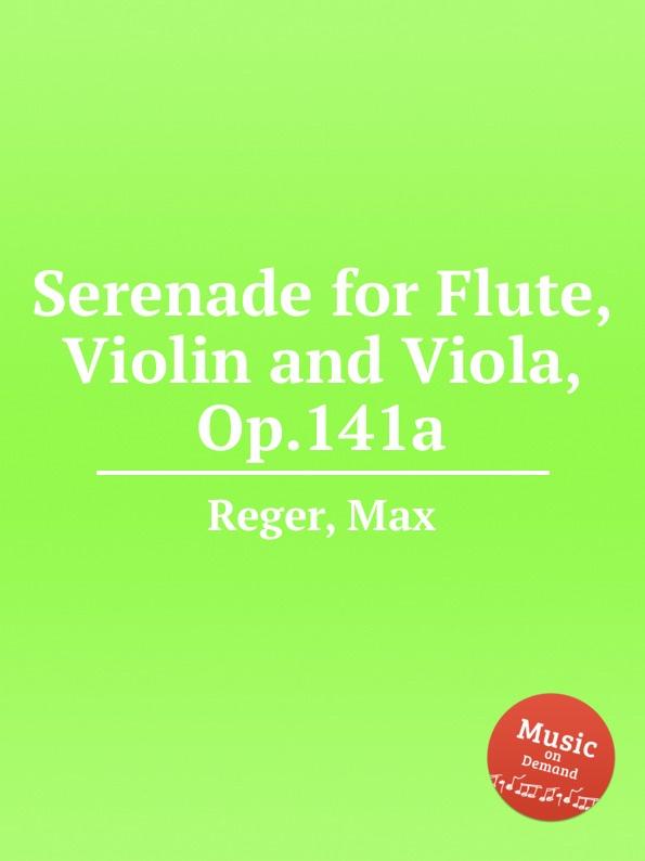 M. Reger Serenade for Flute, Violin and Viola, Op.141a f c neubauer 7 variations for flute violin and viola op 16