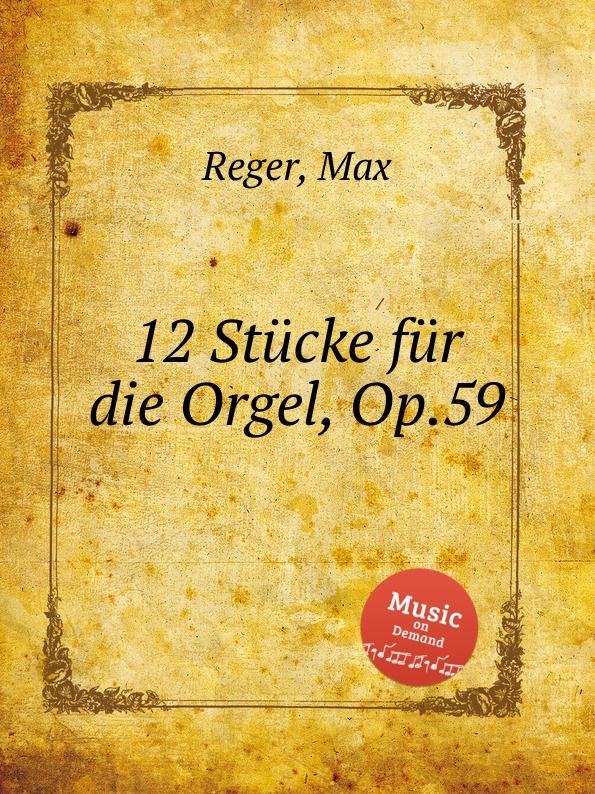 M. Reger 12 Stucke fur die Orgel, Op.59 недорого