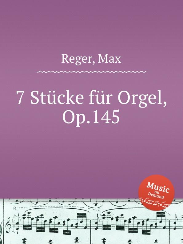 лучшая цена M. Reger 7 Stucke fur Orgel, Op.145
