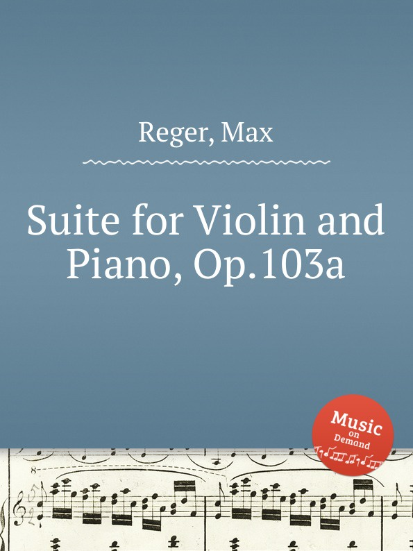 M. Reger Suite for Violin and Piano, Op.103a