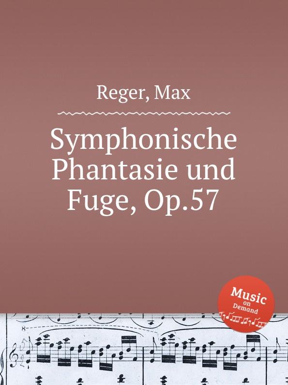 M. Reger Symphonische Phantasie und Fuge, Op.57 m reger choral phantasie uber ein feste burg ist unser gott op 27