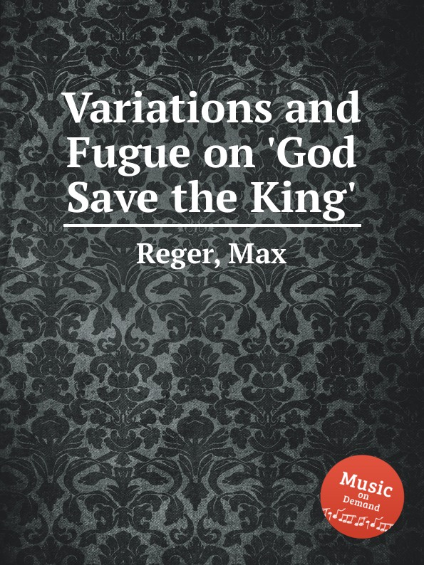 M. Reger Variations and Fugue on .God Save the King. цена и фото